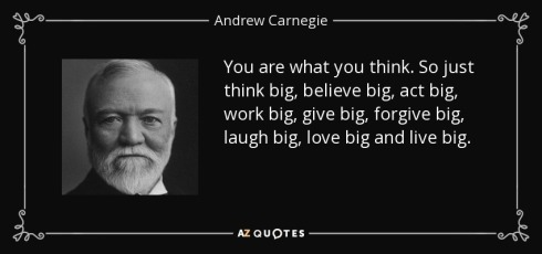 quote-you-are-what-you-think-so-just-think-big-believe-big-act-big-work-big-give-big-forgive-andrew-carnegie-76-81-40